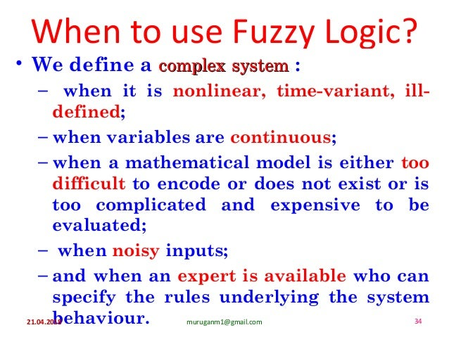 When to use Fuzzy Logic? • We define a complex systemcomplex system : – when it is nonlinear, time-variant, ill- defined; ...