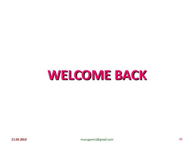 WELCOME BACKWELCOME BACK 21.04.2018 muruganm1@gmail.com 43