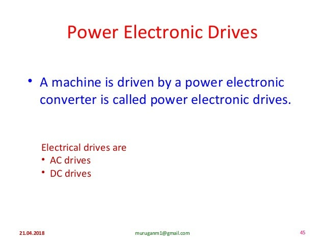 Power Electronic Drives • A machine is driven by a power electronic converter is called power electronic drives. Electrica...