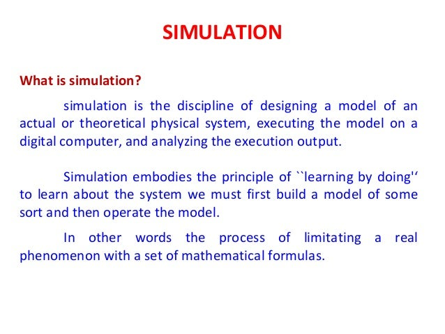 SIMULATION What is simulation? simulation is the discipline of designing a model of an actual or theoretical physical syst...