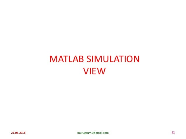 MATLAB SIMULATION VIEW muruganm1@gmail.com21.04.2018 52