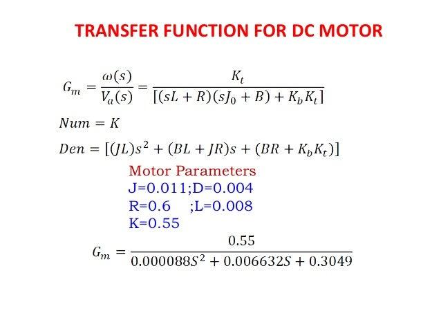 TRANSFER FUNCTION FOR DC MOTOR Motor Parameters J=0.011;D=0.004 R=0.6 ;L=0.008 K=0.55
