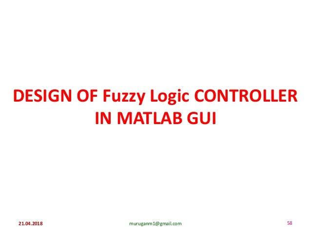 DESIGN OF Fuzzy Logic CONTROLLER IN MATLAB GUI 21.04.2018 muruganm1@gmail.com 58