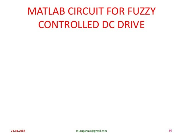 MATLAB CIRCUIT FOR FUZZY CONTROLLED DC DRIVE 21.04.2018 muruganm1@gmail.com 60