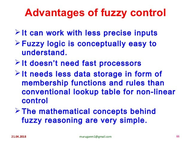 21.04.2018 muruganm1@gmail.com 66 Advantages of fuzzy control  It can work with less precise inputs  Fuzzy logic is conc...