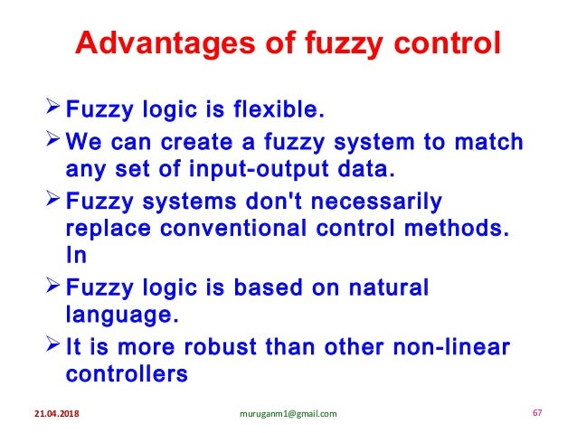 21.04.2018 muruganm1@gmail.com 67 Advantages of fuzzy control  Fuzzy logic is flexible.  We can create a fuzzy system to...