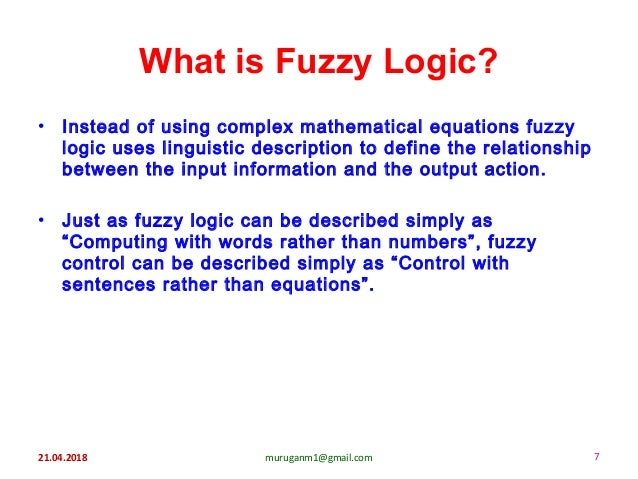• Instead of using complex mathematical equations fuzzy logic uses linguistic description to define the relationship betwe...