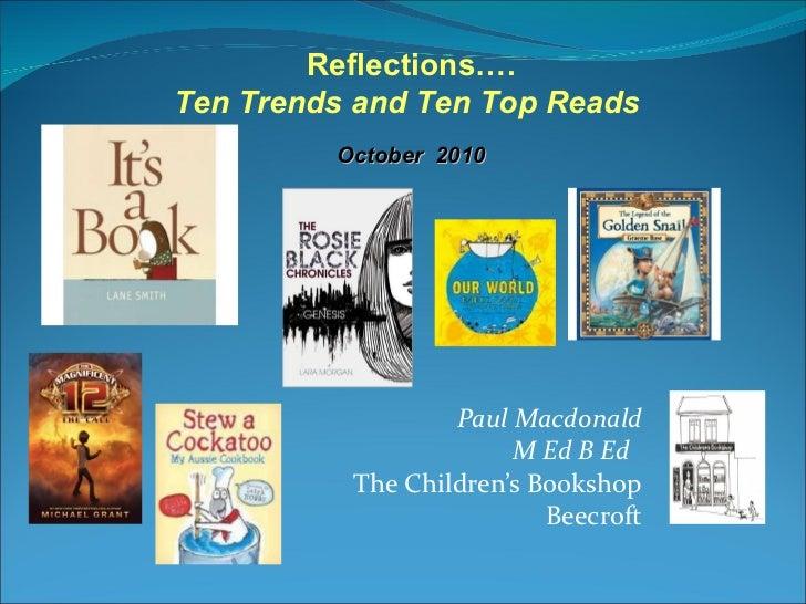 Paul Macdonald M Ed B Ed  The Children's Bookshop Beecroft Reflections…. Ten Trends and Ten Top Reads  October  2010