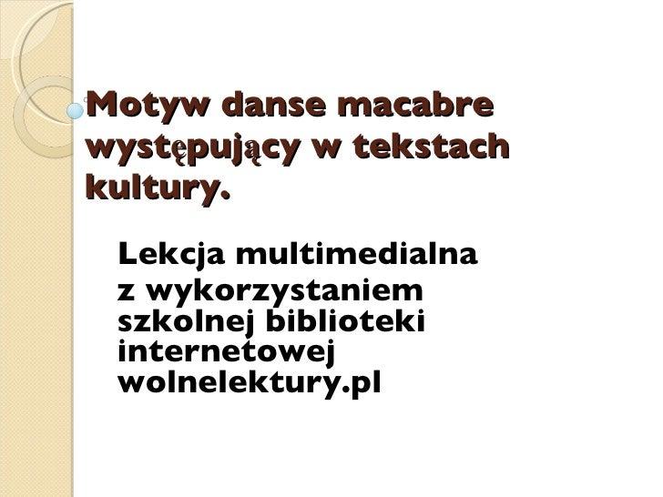 Motyw danse macabre występujący w tekstach kultury.   Lekcja multimedialna z wykorzystaniem szkolnej biblioteki internetow...