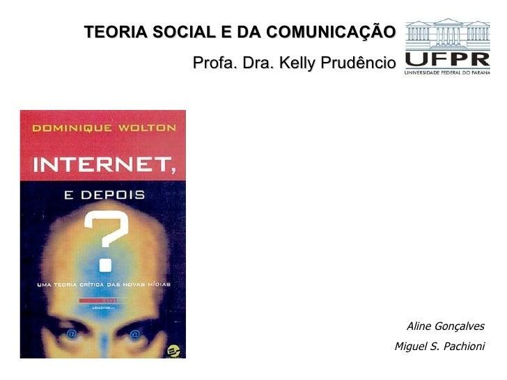 TEORIA SOCIAL E DA COMUNICAÇÃO          Profa. Dra. Kelly Prudêncio                                        Aline Gonçalves...