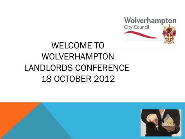 WELCOME TO   WOLVERHAMPTONLANDLORDS CONFERENCE   18 OCTOBER 2012