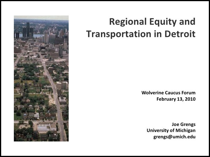 Regional Equity and Transportation in Detroit<br />Wolverine Caucus Forum<br />February 13, 2010<br />Joe Grengs<br />Univ...