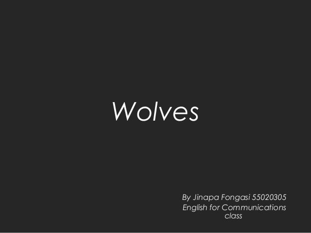 Wolves By Jinapa Fongasi 55020305 English for Communications class