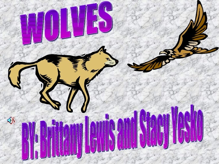 BY: Brittany Lewis and Stacy Yesko WOLVES