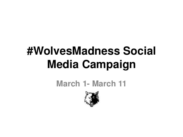 #WolvesMadness Social Media Campaign March 1- March 11