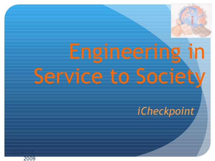 Engineering in Service to Society iCheckpoint October 14, 2009