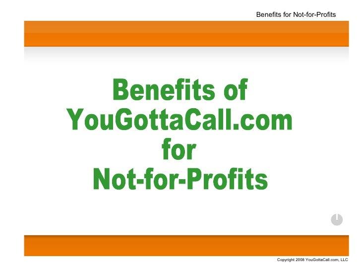 Copyright 2008 YouGottaCall.com, LLC Benefits for Not-for-Profits Benefits of  YouGottaCall.com  for  Not-for-Profits
