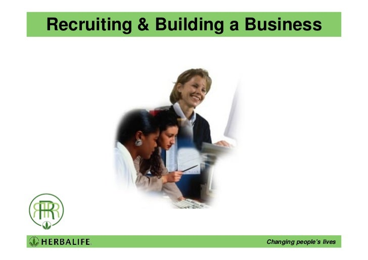 Recruiting & Building a Business                              Changing people's lives