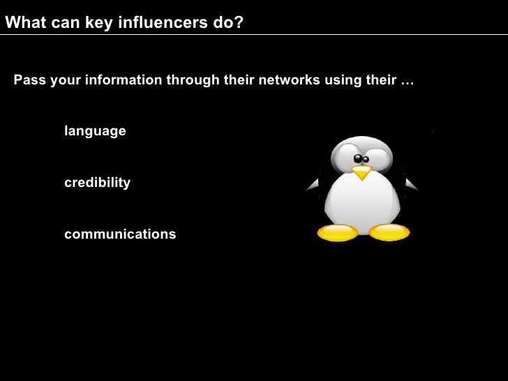 What can key influencers do?   Pass your information through their networks using their …          language          credi...