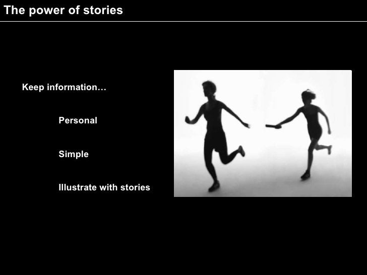 The power of stories        Keep information…             Personal             Simple             Illustrate with stories