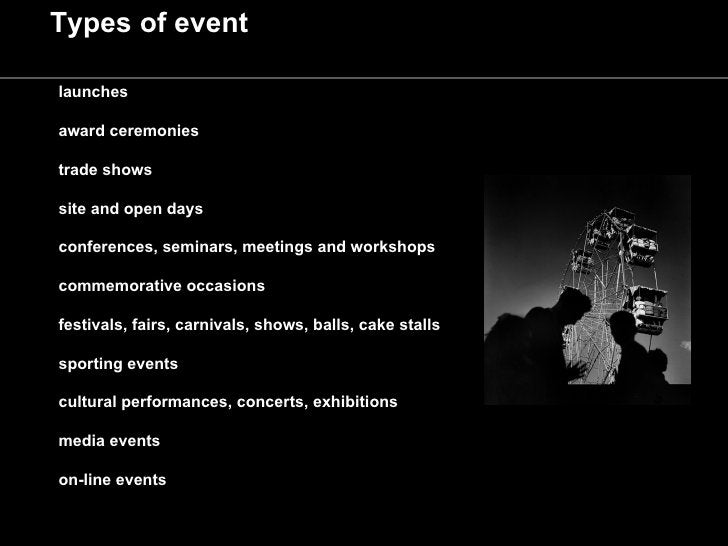 Types of event  launches  award ceremonies  trade shows  site and open days  conferences, seminars, meetings and workshops...