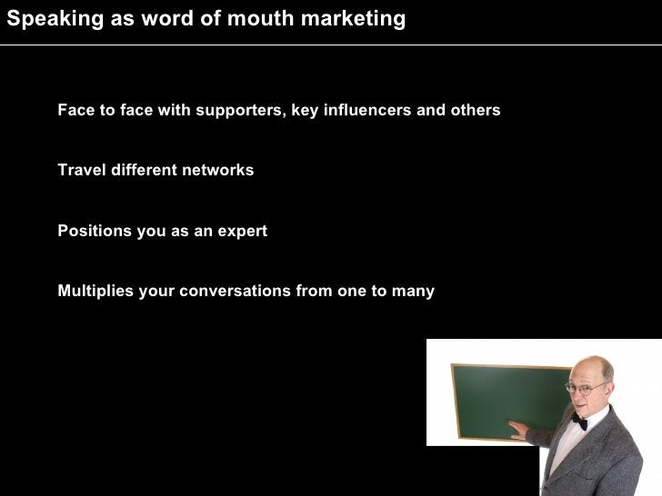 Speaking as word of mouth marketing        Face to face with supporters, key influencers and others       Travel different...