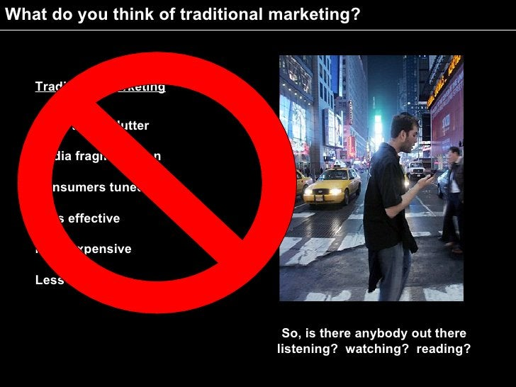 What do you think of traditional marketing?       Traditional Marketing      Advertising clutter     Media fragmentation  ...