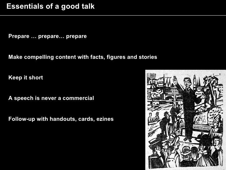 Essentials of a good talk   Prepare … prepare… prepare   Make compelling content with facts, figures and stories   Keep it...