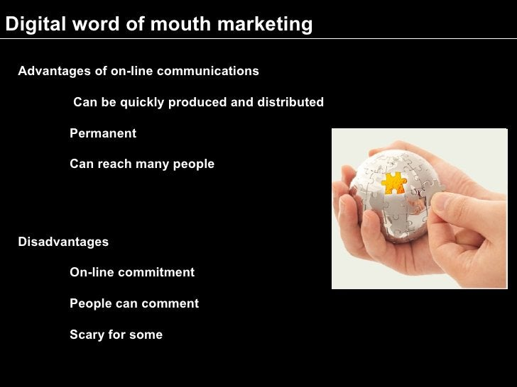 Digital word of mouth marketing   Advantages of on-line communications           Can be quickly produced and distributed  ...