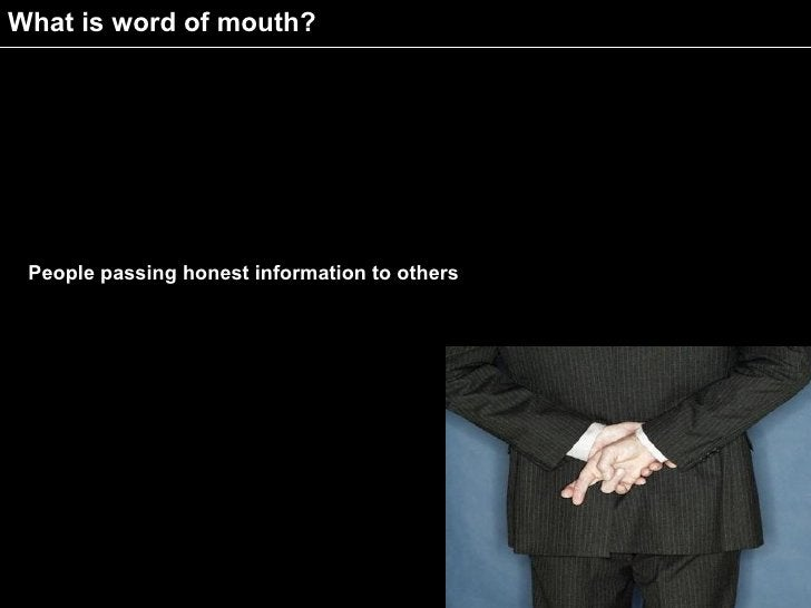 What is word of mouth?      People passing honest information to others