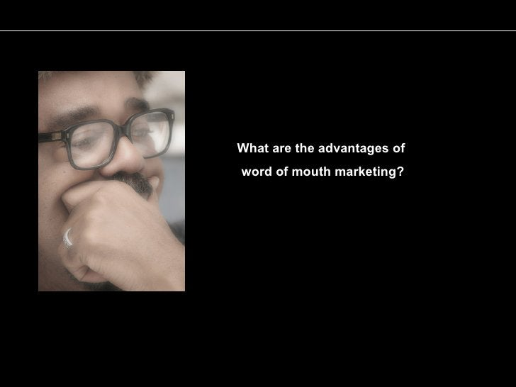 What are the advantages of word of mouth marketing?