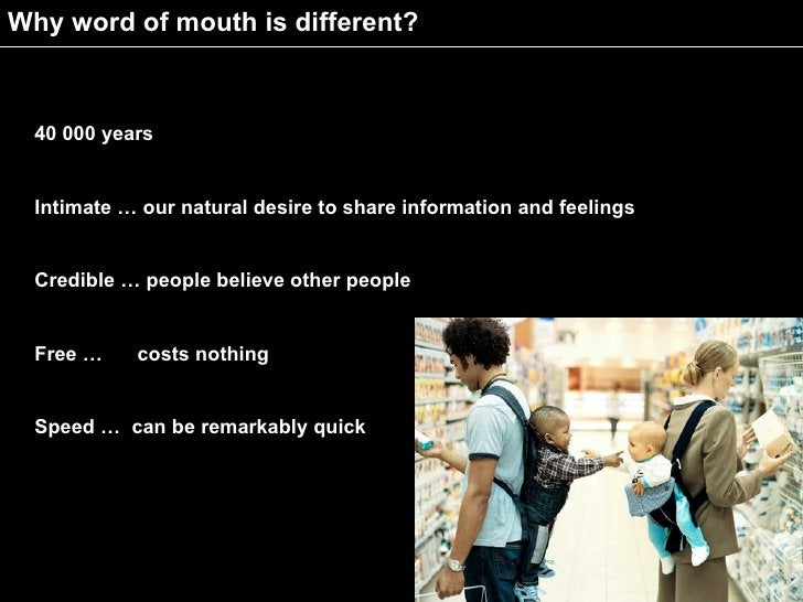 Why word of mouth is different?      40 000 years     Intimate … our natural desire to share information and feelings     ...