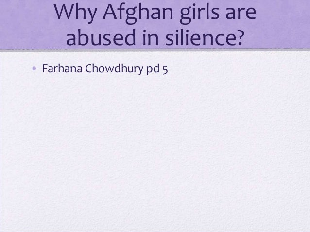 Why Afghan girls areabused in silience?• Farhana Chowdhury pd 5