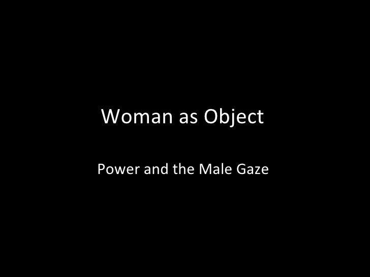Woman as Object  Power and the Male Gaze