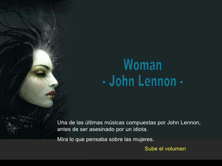Woman - John Lennon - Una de las últimas músicas compuestas por John Lennon, antes de ser asesinado por un idiota. Mira lo...