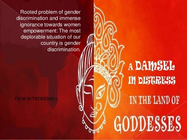 Rooted problem of gender discrimination and immense ignorance towards women empowerment: The most deplorable situation of ...