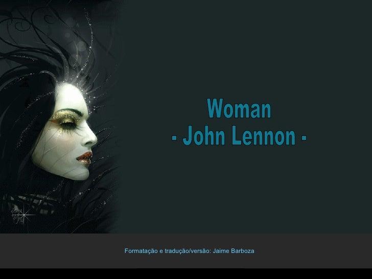 Woman - John Lennon - Formatação e tradução/versão: Jaime Barboza