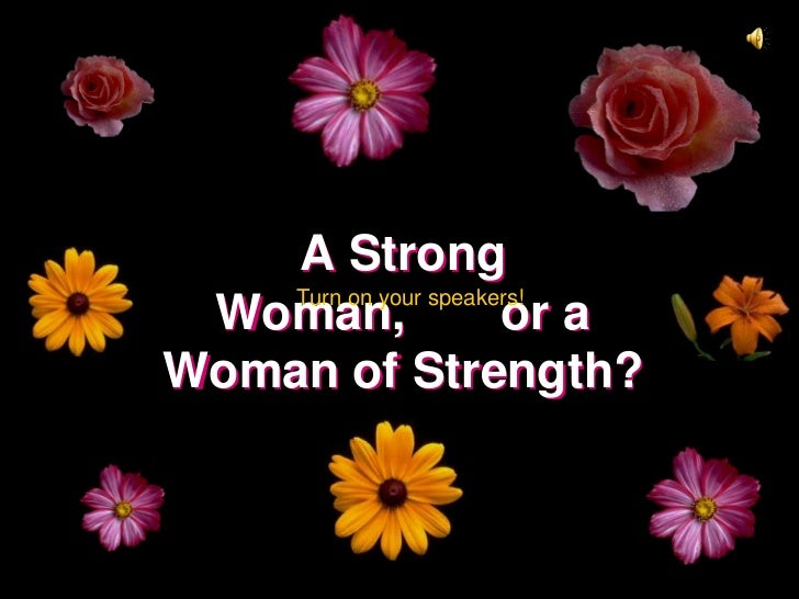 A Strong    Turn on your speakers! Woman,                or aWoman of Strength?