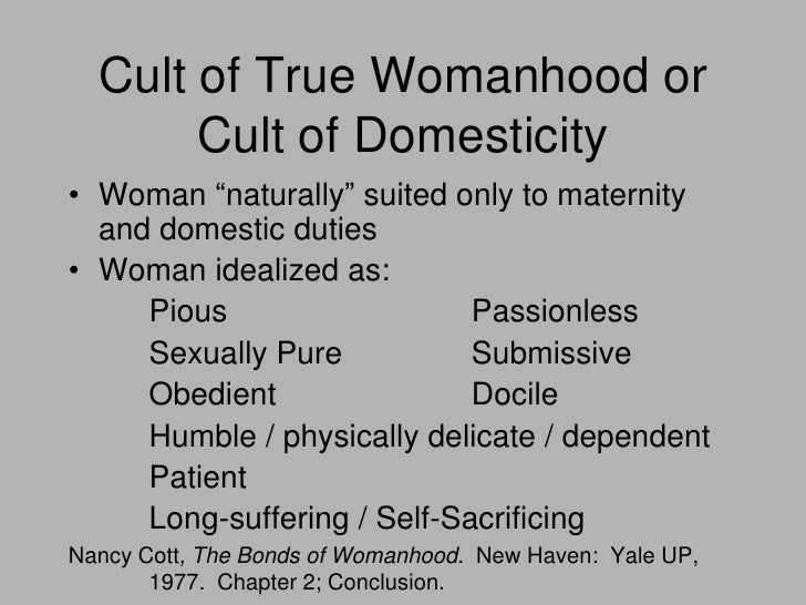 the cult of domesticity The cult of domesticity, a 19th-century cultural celebration of women's place in the home, caused middle-class women's place in society to be limited to overseeing.