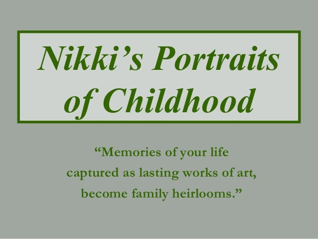 """Nikki's Portraits of Childhood """"Memories of your life captured as lasting works of art, become family heirlooms."""""""