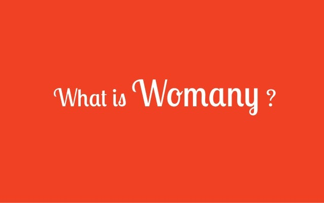 What is Womany ?