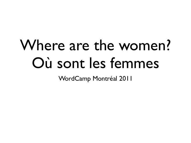 Where are the women? Où sont les femmes     WordCamp Montréal 2011