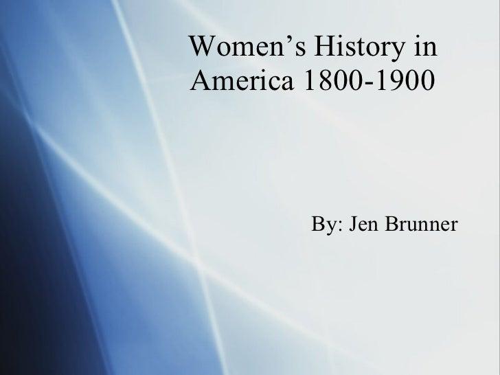 Women's History in America 1800-1900 By: Jen Brunner