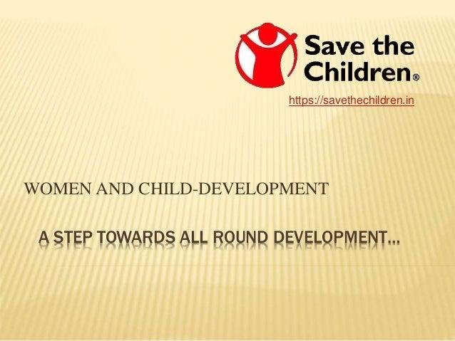 A STEP TOWARDS ALL ROUND DEVELOPMENT… WOMEN AND CHILD-DEVELOPMENT https://savethechildren.in