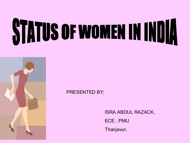 status of women in india A case study on women's rights in india from the 2013 human rights and democracy report  the legal status of women, and combating sex trafficking.