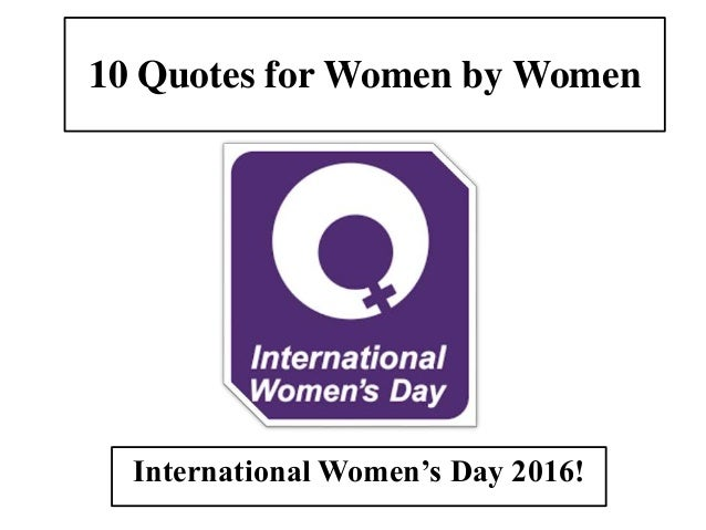 Quotes Women Cool International Women's Day 2016 Quoteswomen For Women