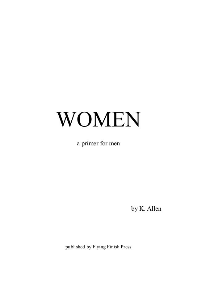 WOMEN a primer for men by K. Allen published by Flying Finish Press