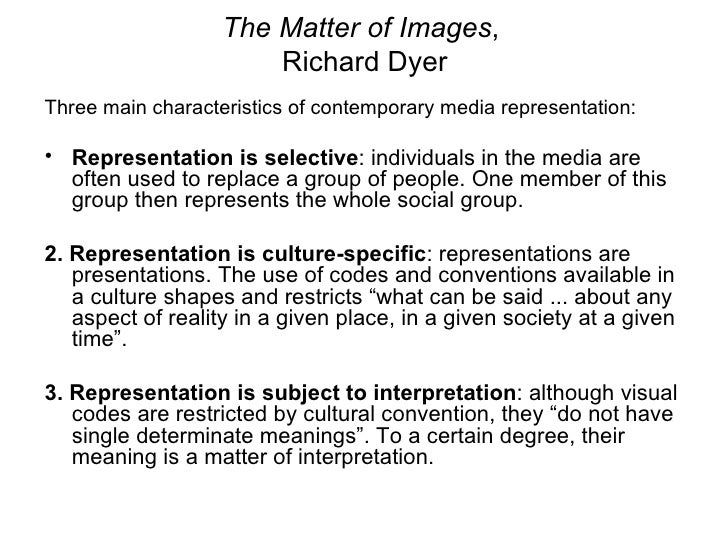 richard dyer the matter of images essays on representation The matter of images explores what representation means, analyzing images in terms of why they matter, what they are made of and the material realities they refer to.