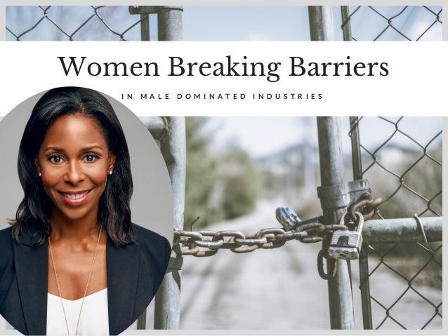 Women Breaking Barriers I N M A L E D O M I N A T E D I N D U S T R I E S DEE THOMPSON CHICAGO