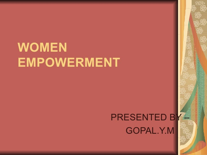 WOMEN EMPOWERMENT PRESENTED BY – GOPAL.Y.M